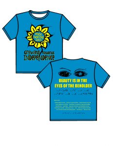 """2011: sapphire/turquoise in color with yellow and black ink FRONT: a large sunflower with a stem outlined in black ink, a majority of the petals are tipped with characteristic droplets, the inside of the petals are yellow with alternating profile images of a woman walking with a dog guide and a man walking with a cane in black ink.  In the center of the flower are the words """"White Cane Day 2011"""" in yellow ink with black seedlings.  The quote simulating brush painting in black ink with yellow accents is """"Growing towards independence"""" is in capital and lower case lettering with the stem adjoining with the """"n"""" in independence.  The artist Molly Birrell's name is below the bottom left petal. BACK: a pencil drawing in black ink of two eyes with eyebrows; in the reflection of the left eye is a cane with a crook and in the reflection of the right eye is the head of a dog. The artist Rachel Coberley's name is to the right bottom of the eyes. Below is the Quote """"BEAUTY IS IN THE EYES OF THE BEHOLDER"""" split between two lines in yellow ink and the same phrase is below in black puffed contracted Braille, next are the sponsors and at the bottom of the shirt in puffed Braille is the phrase: Ready to work …Ready to contribute."""
